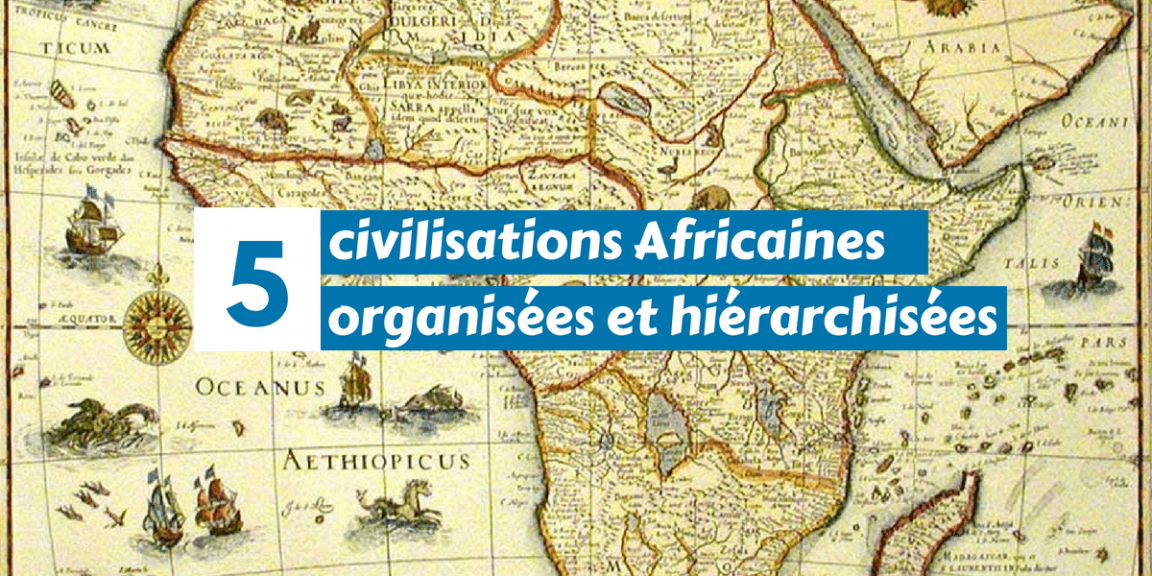 5 civilisations Africaines organisées et hiérarchisées | MALEBO